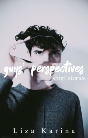Guys' Perspectives by loozeey