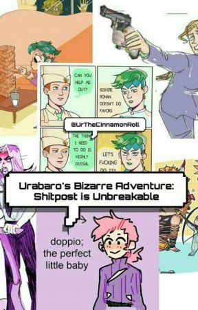 Urabaro's Bizarre Adventure: Shitpost is unbreakable by Urabaro-The-Fool