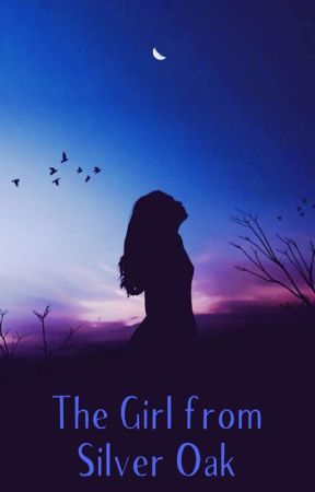 The Girl from Silver Oak (Book 3) by WhisperingMoonlight