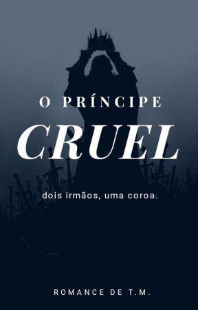 O Príncipe Cruel {Concluído} by Seleciont