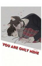You're Only Mine [Completed] by Daytoy_Nway