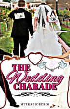 THE WEDDING CHARADE ✔ by Meera5oberoi