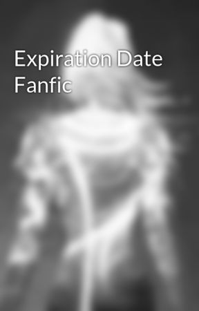 Expiration Date Fanfic by _BlindDreams_