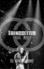 Trendsetter (book 2) - H.S by fuxkingharrry