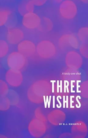 Three Wishes (One Shot) unedited by countybelle