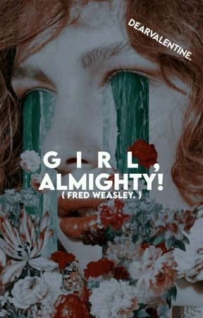 GIRL, ALMIGHTY! ━━━ fred weasley. by dearvaIentine