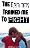 The bad boy trained me to fight (*Completed*) cover