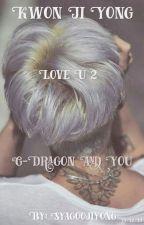 Love U 2 / Kwon Ji yong | G-dragon FF by syagoojiyong