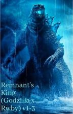 Remnant's King Vol 1-3 (Godzilla x RWBY) by AxeTheRat04