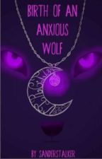 Birth of an Anxious Wolf by SanderStalker