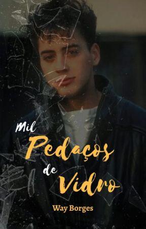 Mil Pedaços de Vidro by Way_Borges229