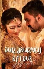 OUR JOURNEY OF LOVE  by PriyaGv8