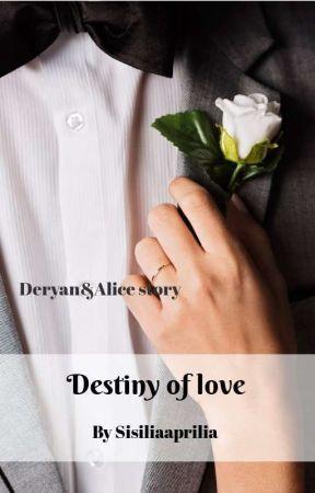 Destiny Of love[Tamat] >>Proses revisi  by Sisiliaaprilia