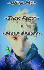 (-{~With Me~}-) Jack Frost×Male Reader by Shaun_Grey