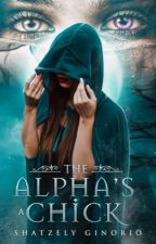 The Alpha's A Chick || COMPLETED  by shatzelyginorio