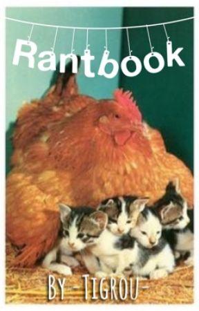 •Rantbook• by -Tigrou-