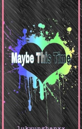 Maybe this Time (one-shot) by lukyunghanxxx