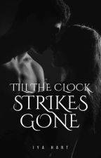 Till The Clock Strikes Gone | ✓ by tale_a_grammer
