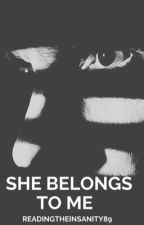 She Belongs to Me (Rewritten Version) by ReadingtheInsanity89