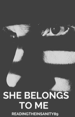 She Belongs to Me (Rewritten Version) by ReadingtheInsanity89