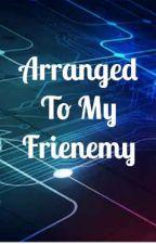 Arranged To My Frienemy by RainWolfPack23