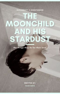 Đọc truyện Transfic | Taegi | The Moonchild and His Stardust