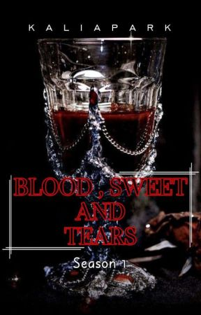 Blood, Sweet and Tears 1 ✓ by kaliapark