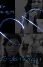 Life changes: English version by Fanfic_watt_writer