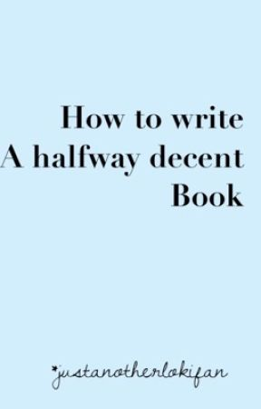 How To Write A Halfway Decent Book by justanotherlokifan