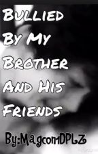Bullied By My Brother And His Friends (Hayes Grier Story) (COMPLETED) by _Magcon1DPlz
