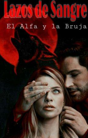 Lazos de Sangre [El Alfa Y La Bruja] by _Roh-02