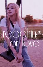 Reaching for Love (COMPLETED) by chaexjune