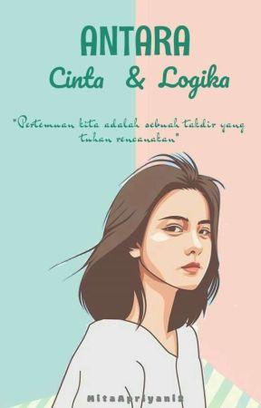 ANTARA CINTA DAN LOGIKA [COMPLETED] by MitaApriyani2