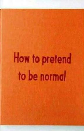 How to pretend to be normal by SomeAestheticPerson