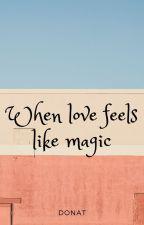 When love Feels Like Magic by istdonat