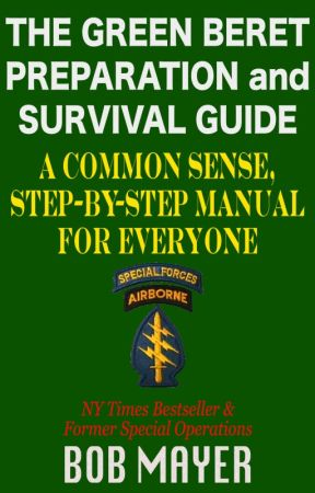 The Green Beret Preparation and Survival Guide by BobMayer