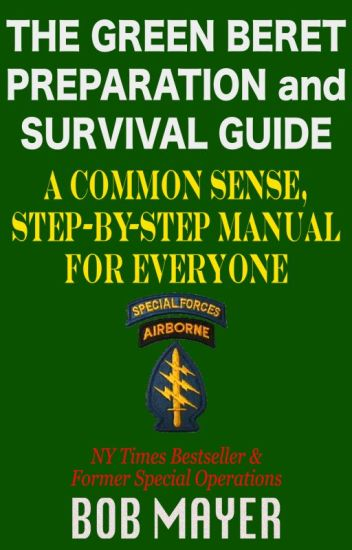 The Green Beret Preparation and Survival Guide