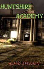 Huntshire Academy ✔️ by StephenAlayo