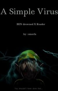 A Simple Virus - BEN Drowned X Reader cover