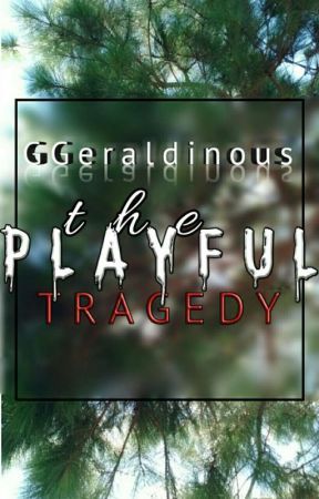 The Playful Tragedy: Immortal Series #1-ON GOING by GGeraldinous