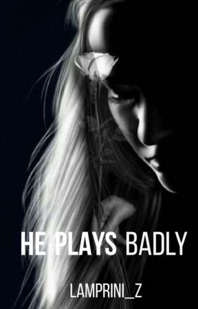 He Plays Badly  by imthatgirlheyy