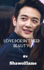Love Doesn't Need Beauti  by shawolflame
