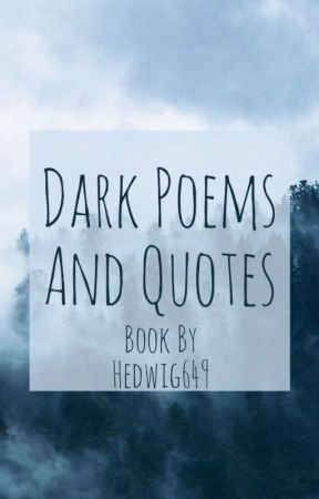 Dark Poems And Quotes by Hedwig649