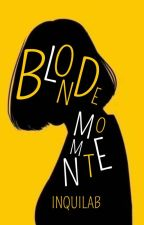 Blonde Moment | Ongoing by inquilab
