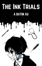 The Ink Trials (A Bendy & The Ink Machine AU) by InkyFalls023