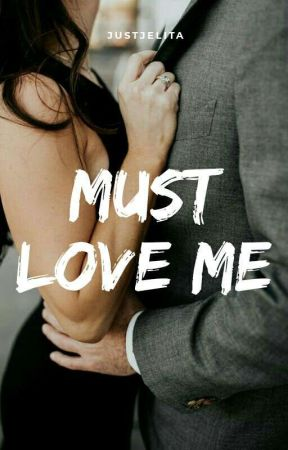 MUST LOVE ME (TAMAT)  by JustJelita
