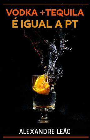 Vodka Mais Tequila Igual A Pt by AlexandreLeao19