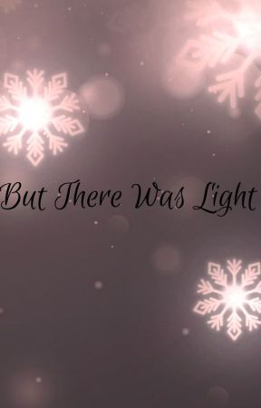 But There Was Light // Life's Riddles Series by KaillouYT