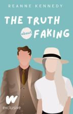 The Truth About Faking (The Truth About, #1) by reannekennedy17