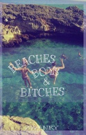 Beaches, Boys & Bitches by zwanky